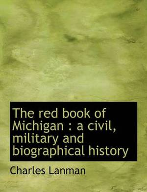 The Red Book of Michigan: A Civil, Military and Biographical History