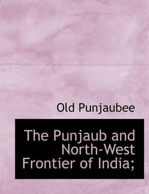 The Punjaub and North-West Frontier of India;