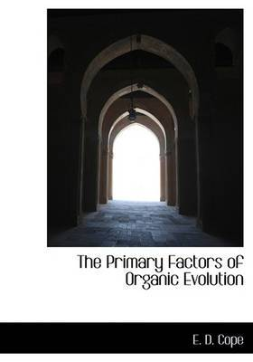 The Primary Factors of Organic Evolution