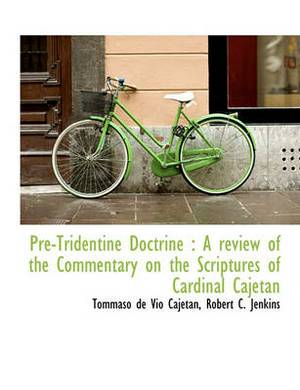 Pre-Tridentine Doctrine: A Review of the Commentary on the Scriptures of Cardinal Cajetan