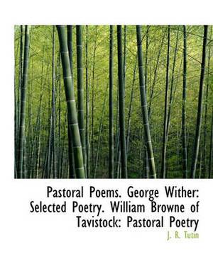 Pastoral Poems. George Wither: Selected Poetry. William Browne of Tavistock: Pastoral Poetry