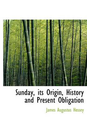 Sunday, Its Origin, History and Present Obligation