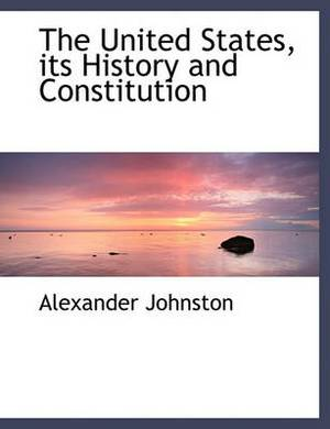 The United States, Its History and Constitution