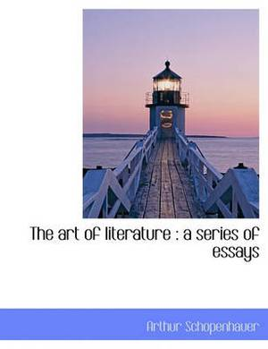 The Art of Literature: A Series of Essays