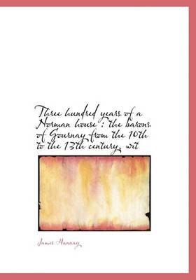 Three Hundred Years of a Norman House: The Barons of Gournay from the 10th to the 13th Century, Wit
