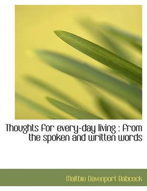 Thoughts for Every-Day Living: From the Spoken and Written Words