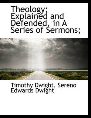 Theology; Explained and Defended, in a Series of Sermons;
