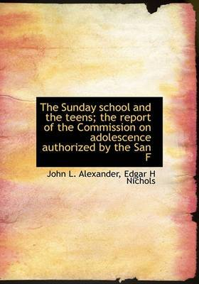 The Sunday School and the Teens; The Report of the Commission on Adolescence Authorized by the San F