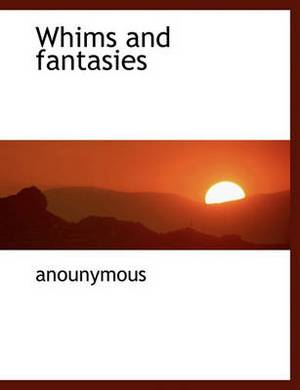 Whims and Fantasies