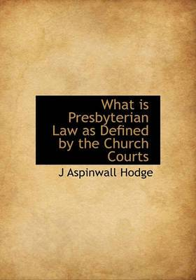 What Is Presbyterian Law as Defined by the Church Courts