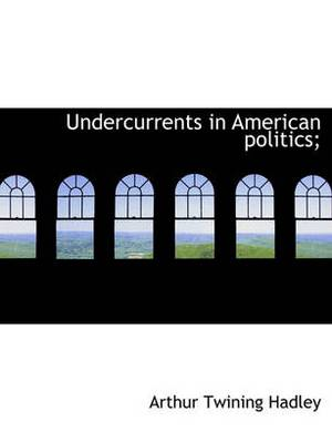 Undercurrents in American Politics;