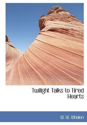 Twilight Talks to Tired Hearts