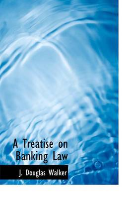 A Treatise on Banking Law