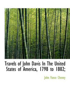 Travels of John Davis in the United States of America, 1798 to 1802;