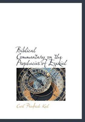 Biblical Commentary on the Prophecies of Ezekiel