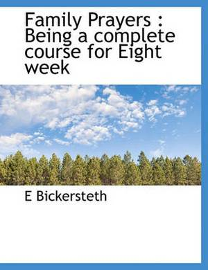 Family Prayers: Being a Complete Course for Eight Week