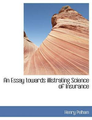 An Essay Towards Illistrating Science of Insurance