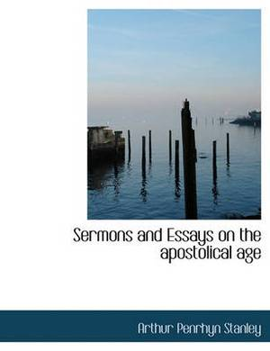 Sermons and Essays on the Apostolical Age