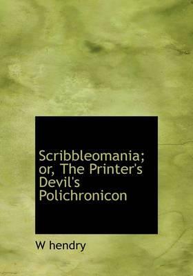 Scribbleomania; Or, the Printer's Devil's Polichronicon