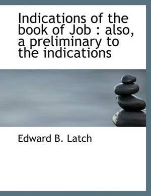 Indications of the Book of Job: Also, a Preliminary to the Indications