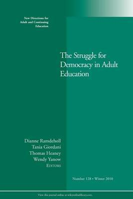 The Struggle for Democracy in Adult Education: New Directions for Adult and Continuing Education, Number 128