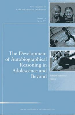 The Development of Autobiographical Reasoning in Adolescence and Beyond: New Directions for Child and Adolescent Development: Spring 2011