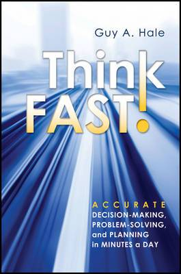 Think Fast: Accurate Decision Making, Problem Solving, and Planning in Minutes a Day