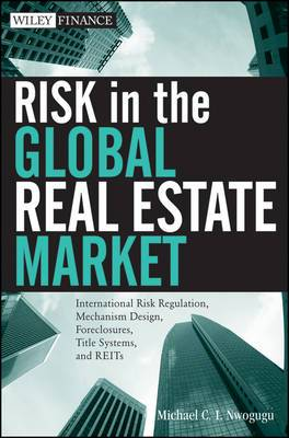 Risk in the Global Real Estate Market: International Risk Regulation, Mechanism Design, Foreclosures, Title Systems and REITs