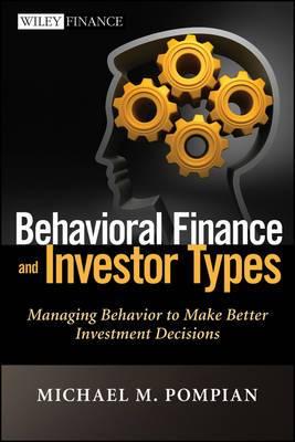 Behavioral Finance and Investor Types: Managing Behavior to Make Better Investment Decisions