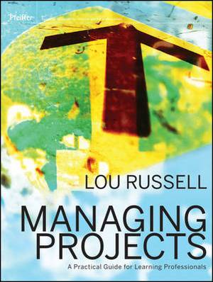 Managing Projects: A Practical Guide for Learning Professionals