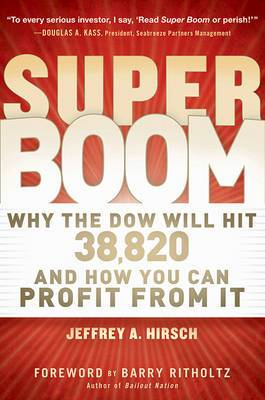 The Super Boom: Why the Dow Jones Will Hit 38,820 and How You Can Profit from it