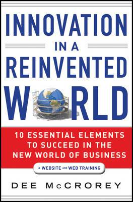 Innovation in a Reinvented World: 10 Essential Elements to Succeed in the New World of Business + Website