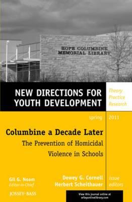 Columbine a Decade Later: The Prevention of Homicidal Violence in Schools: New Directions for Youth Development