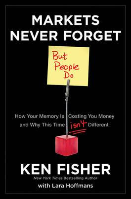 Markets Never Forget (But People Do): How Your Memory is Costing You Money and Why This Time Isn't Different