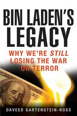 Bin Laden's Legacy: Why We're Still Losing the War on Terror