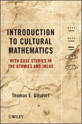 Introduction to Cultural Mathematics: with Case Studies in the Otomies and the Incas