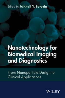 Nanotechnology for Biomedical Imaging and Diagnostics: From Nanoparticle Design to Clinical Applications