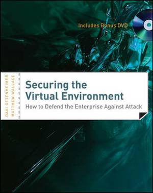 Securing the Virtual Environment: How to Defend the Enterprise Against Attack Included DVD