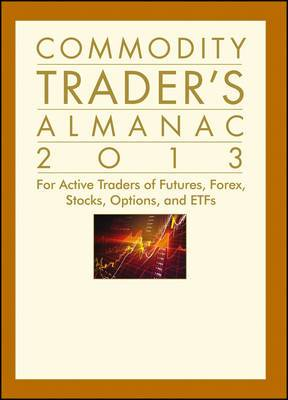 Commodity Trader's Almanac: for Active Traders of Futures, Forex, Stocks, Options, and ETFs: 2013