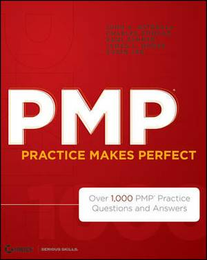 PMP Practice Makes Perfect: Over 1000 PMP Practice Questions and Answers