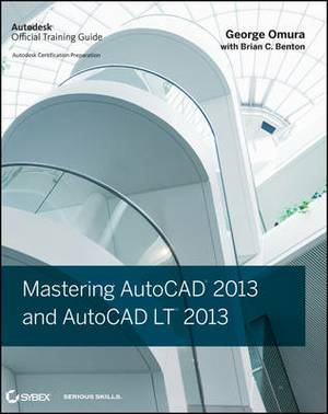 Mastering AutoCAD 2013 and AutoCAD LT 2013: Autodesk Official Training Guide