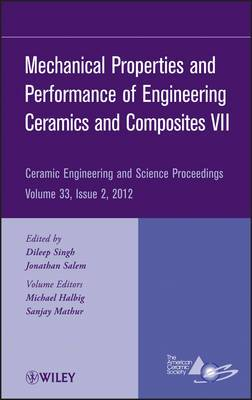 Mechanical Properties and Performance of Engineering Ceramics and Composites VII: Ceramic Engineering and Science Proceedings