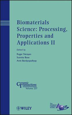 Biomaterials Science: Processing, Properties and Applications II: Ceramic Transactions: II