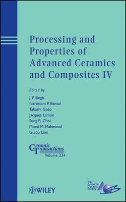 Processing and Properties of Advanced Ceramics and Composites IV