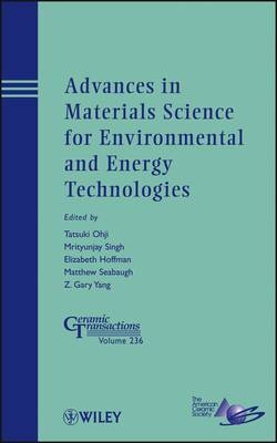 Advances in Materials Science for Environmental and Energy Technologies: Ceramic Transactions