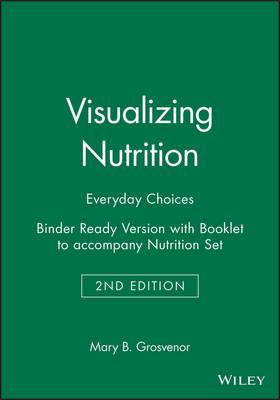 Visualizing Nutrition: Everyday Choices 2e Binder Ready Version with Booklet to Accompany Nutrition 2e Set