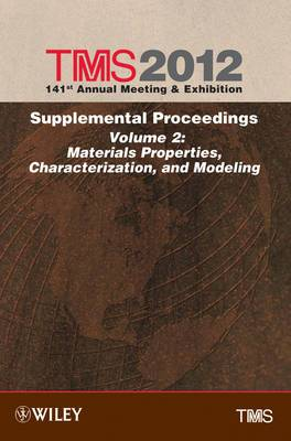 TMS 2012 141st Annual Meeting and Exhibition: Supplemental Proceedings Materials Properties, Characterization, and Modeling: v. 2