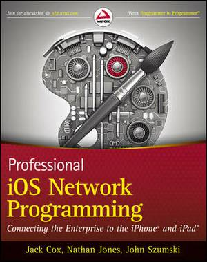 Professional IOS Network Programming: Connecting the Enterprise to the iPhone and iPad