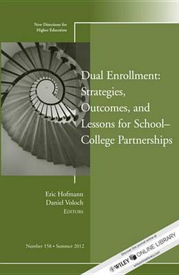 Dual Enrollment: Strategies, Outcomes, and Lessons for School-College Partnerships: New Directions for Higher Education