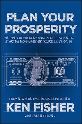 Plan Your Prosperity: The Only Retirement Guide You'll Ever Need, Starting Now Whether You're 22, 52 or 82